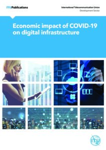 Economic impact of COVID-19 on digital infrastructure Report of an Economic Experts Roundtable organized by ITU